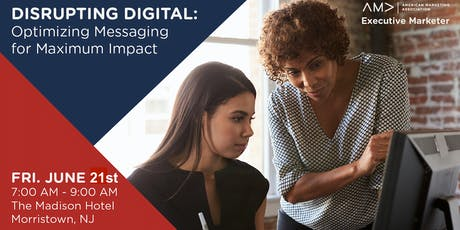 Disrupting Digital: Optimizing Messaging for Maximum Impact - An AMA NJ Executive Marketer Event tickets
