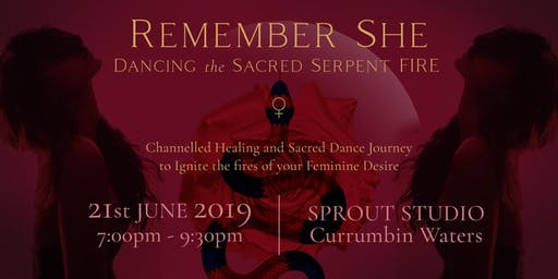 REMEMBER SHE- Dancing the Sacred Serpent Fire