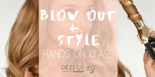 Blow Out + Style Hands On Class
