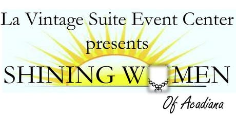 La Vintage Suite Event Center Presents Shining Women of Acadiana-Kelly Benoit, Jewel Chapple SparkleLady, & Carla Serenity Baker  tickets