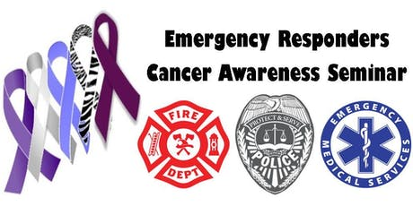 EMERGENCY RESPONDERS CANCER AWARENESS SEMINAR tickets