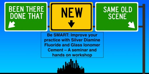 Be SMART: Improve your practice with Silver Diamine Fluoride and Glass Ionomer Cement – A seminar and hands on workshop