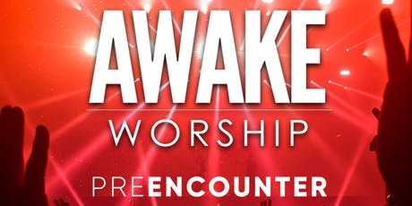 "AWAKE Worship ""Pre-Encounter tickets"