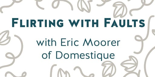 'Flirting with Faults' Class with Eric Moorer of Domestique