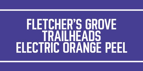 Fletcher's Grove / Trailheads / Electric Orange Peel tickets