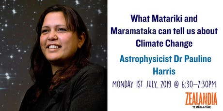 What Matariki and Maramataka can tell us about Climate Change, with Astrophysicist Dr Pauline Harris tickets