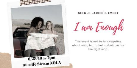 I am Enough.- Single Ladies's Event tickets
