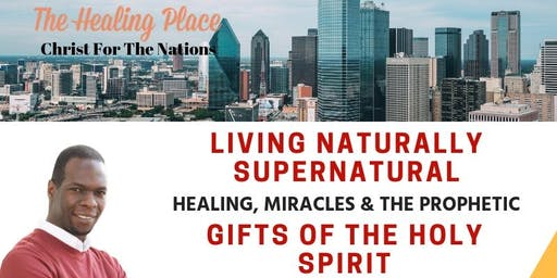 Living Naturally Supernatural- Healing, Miracles and The Prophetic