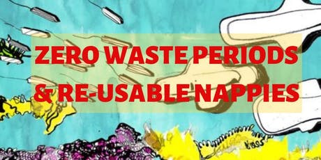 Let's talk about Zero Waste Periods & Re-useable Nappies! - hosted by Zero Waste London tickets