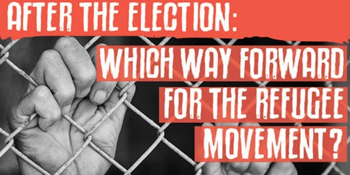 Forum: After the election—Which way forward for the refugee movement?
