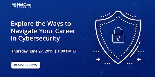 Webinar - Explore the Ways to Navigate Your Career in Cybersecurity