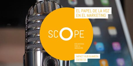 SCOPE 02 — El papel de la voz en el marketing tickets