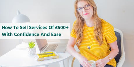 How To Sell Services Of £500+ With Confidence And Ease tickets