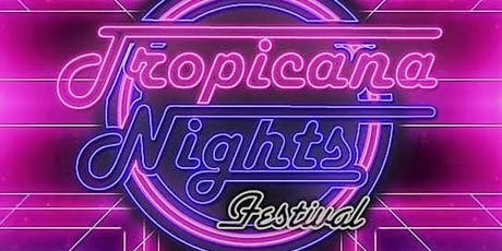 TROPICANA NIGHTS FESTIVAL - 20TH JULY 2019 tickets