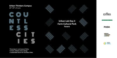 Countless Cities // Urban Lab day 4 @ Farm Cultural Park