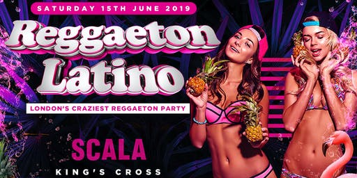 REGGAETON LATINO @ SCALA KINGS CROSS - LONDON'S CRAZIEST REGGAETON PARTY