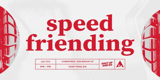 SPEED FRIENDING hosted by Shut Up and Go in Montréal