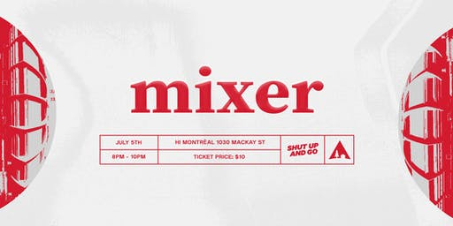 MIXER hosted by Shut Up and Go in Montréal