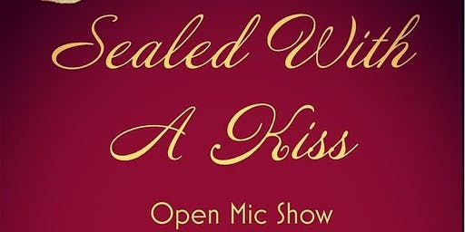 Sealed With A Kiss Open Mic