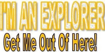 I'm an Explorer get me out of here