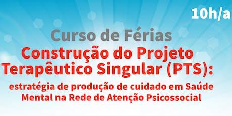 Curso de Férias: Construção do Projeto Terapêutico Singular  ingressos