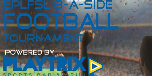 EPLFSL 8-A-Side Football Tournament Powered by PLAYTRIX