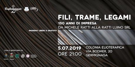 Fili, Trame, Legami: 150 anni di impresa da Michele Ratti alla Ratti Luino srl biglietti