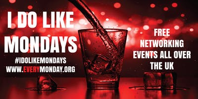 I DO LIKE MONDAYS! Free networking event in Street