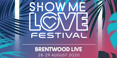 Show Me Love Fest @ Brentwood - Friday 28th August 2020 tickets
