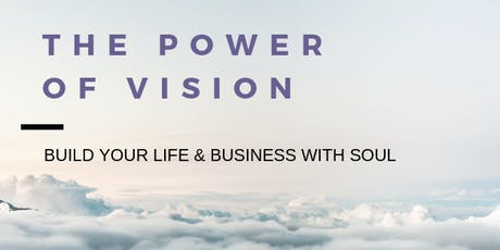 The Power of Vision: Build Your Life & Business with Soul entradas
