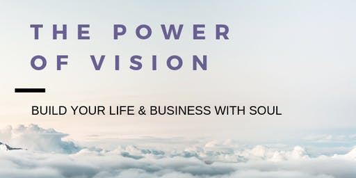 The Power of Vision: Build Your Life & Business with Soul