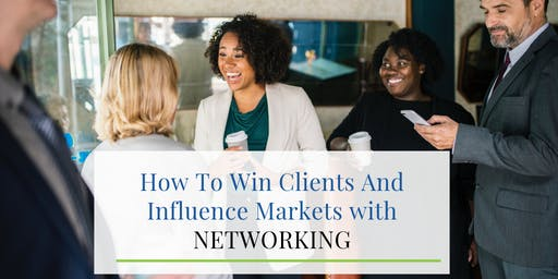 How To Win Clients And Influence Markets with NETWORKING
