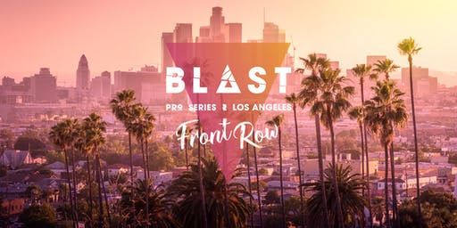 BLAST Pro Series Los Angeles: Front Row