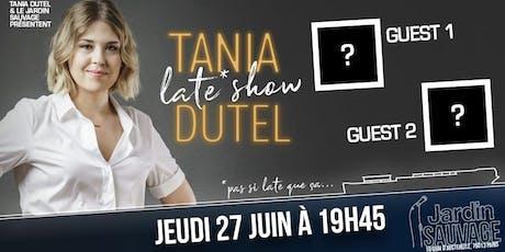 Le Late Show de Tania Dutel tickets