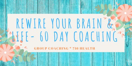 Rewire Your Brain & Life- 60 day Coaching Program tickets