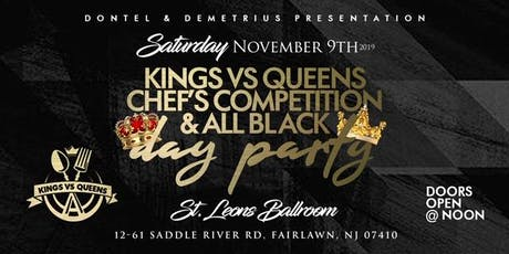 KINGS VS QUEENS CHEF'S COMPETITION & ALL BLACK DAY PARTY tickets