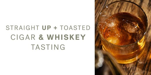 Straight Up + Toasted  |  Cigar and Whiskey Tasting