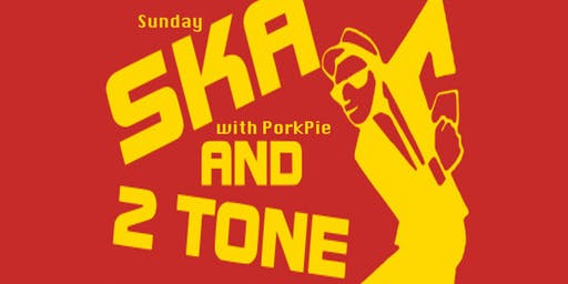 Porkpie Live - Ska & 2 Tone Sunday is Back Again! Doors 3pm.