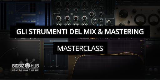Gli strumenti del Mix & Mastering [MASTERCLASS]