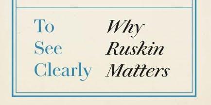 John Ruskin at 200: Why Ruskin Matters