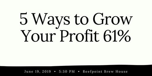 5 Ways to Grow Your Profit 61%
