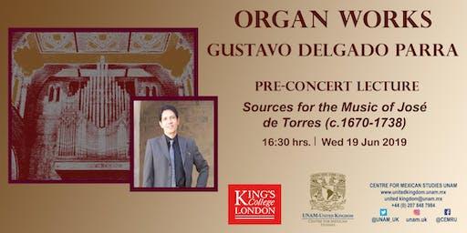 Organ Works: Sources for the Music of José de Torres (c.1670-1738). Pre-concert lecture by Gustavo Delgado Parra