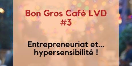 Bon Gros Café LVD #3 : Entrepreneuriat & hypersensibilité tickets