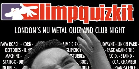 Limp Quizkit: London's Nu Metal Quiz and Club Night. tickets