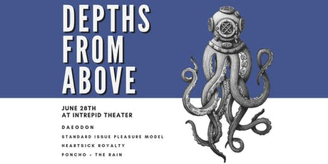 Depths From Above: Daeodon - Standard Issue Pleasure Model - Heartsick Royalty - Poncho + The Rain tickets