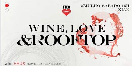 Wine, Love & Rooftop 2019 : #Lovinho : By FicaComigo & WineHAUS