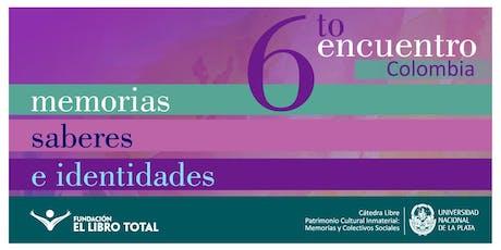 COLOMBIA │ 6to. Encuentro Memorias, Saberes e Identidades. entradas