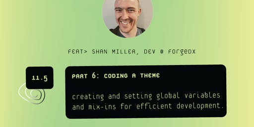 Coding a Theme | VS Sessions | 6/7 Part Series w. Shan Miller of ForgeXD