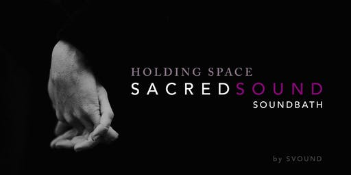 Sacred Soundbath: Holding Space