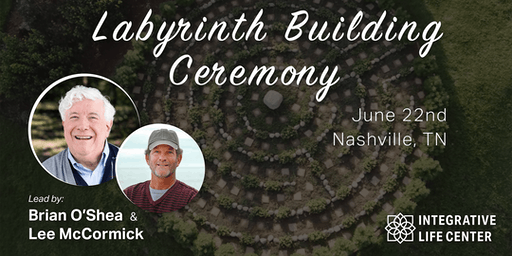 Labyrinth Building Ceremony with Integrative Life Center